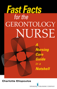 Fast Facts for the Gerontology Nurse: A Nursing Care Guide in a Nutshell