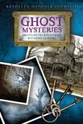 Ghost Mysteries: Unraveling the World's Most Mysterious Hauntings