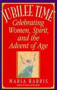 Jubilee Time: Celebrating Women, Spirit, And The Advent Of Age