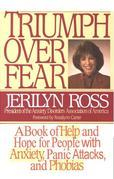Triumph Over Fear: A Book of Help and Hope for People with Anxiety, Panic Attacks, and Phobias