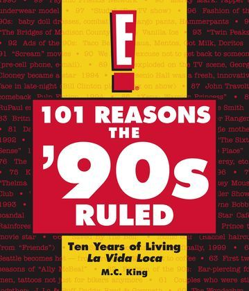 101 Reasons the '90s Ruled: Ten Years of Living La Vida Loca