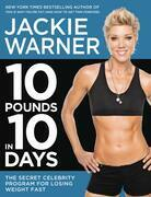 10 Pounds in 10 Days: The Secret Celebrity Program for Losing Weight Fast