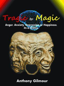 Tragic to Magic: Anger, Anxiety, Depression or Happiness, its a choice