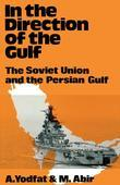 In the Direction of the Gulf: The Soviet Union and the Persian Gulf