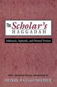 The Scholar's Haggadah: Ashkenazic, Sephardic, and Oriental Versions