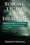 Torah, Light and Healing: Mystical Insights into Healing Based on the Hebrew Language