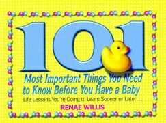101 Most Important Things You Need to Know Before You Have a Baby: Life Lessons You're Going to Learn Sooner or Later...