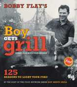 Bobby Flay's Boy Gets Grill: 125 Reasons to Light Your Fire!