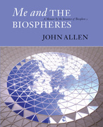 Me and the Biospheres: A Memoir by the Inventor of Biosphere 2