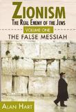 Zionism: The Real Enemy of the Jews, Volume 1: The False Messiah