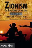 Zionism: The Real Enemy of the Jews, Volume 3: Conflict Without End?