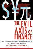 The Evil Axis of Finance: The Us-Japan-China Stranglehold on the Global Future