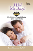 I Had My Baby!: A Pediatrician¿s Essential Guide to the First 6 Months
