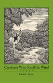 Creatures Who Smell the Wind: Poems