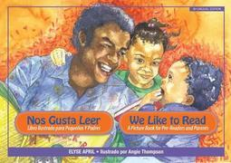Nos Gusta Leer / We Like to Read: Libro Ilustrado Para Pequenos Y Padres / A Picture Book for Pre-readers and Parents