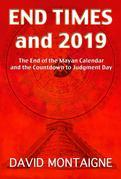 David Montaigne - End Times to 2019: The End of the Mayan Calendar and the Countdown to Judgment Day