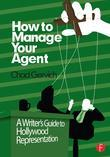 How to Manage Your Agent: A Writer S Guide to Hollywood Representation