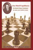 Jose Raul Capablanca: Third World Chess Champion (Chesscafe World Chess Champions Series) (the World Chess Champions Seri