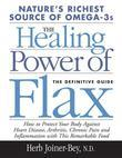 The Healing Power of Flax: How Nature's Richest Source of Omega-3 Fatty Acids Can Help to Heal, Prevent and Reverse Arthritis,