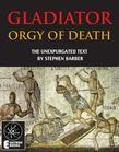 Gladiator: Orgy Of Death: The Unexpurgated Text