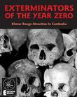 Exterminators Of The Year Zero: Khmer Rouge Atrocities In Cambodia
