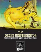 The Great Masturbator: Conversations With Salvador Dali