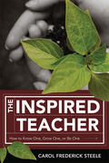 The Inspired Teacher: How to Know One, Grow One, or Be One