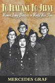 To Heal and To Serve: Women Army Doctors in World War Two