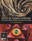 Crypt Of Cosmic Carnage: The Very Best Weird Fiction 1917-1935