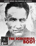 Artaud: The Screaming Body: Film, Drawings, Recordings 1924-1948