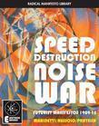 Speed Destruction Noise War: Futurist Manifestos 1909-15