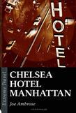 Chelsea Hotel Manhattan: A Raw Eulogy to a New York Icon
