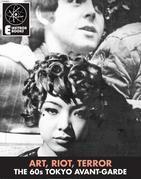 Art, Riot, Terror: The 60s Tokyo Avant-Garde: Mishima, Hijikata, Oshima