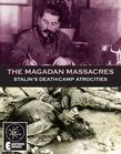 The Magadan Massacres: Stalin's Death-Camp Atrocities
