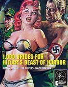 1,000 BRIDES FOR HITLER'S BEAST OF HORROR: Vintage Men's Adventure Covers: Nazi Horror
