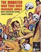 THE MOBSTER WHO TOOK OVER MASSACRE JUNGLE: Vintage Men's Adventure Covers: Jungle Horror
