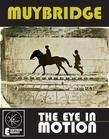MUYBRIDGE: THE EYE IN MOTION