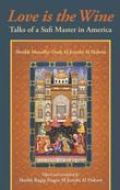Love Is the Wine: Talks of a Sufi Master in America