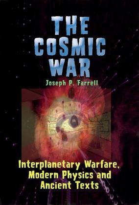 The Cosmic War: Interplanetary Warfare, Modern Physics, and Ancient Texts