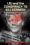 A Coalescence of Interests: LBJ and Conspiracy to Kill Kennedy: A Coalescence of Interests