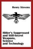 Hitler's Suppressed  and Still-Secret Weapons