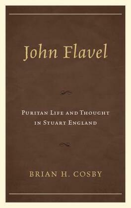 John Flavel: Puritan Life and Thought in Stuart England