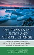 Environmental Justice and Climate Change: Assessing Pope Benedict XVI's Ecological Vision for the Catholic Church in the United States