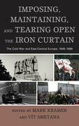 Imposing, Maintaining, and Tearing Open the Iron Curtain: The Cold War and East-Central Europe, 1945-1989