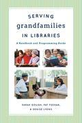 Serving Grandfamilies in Libraries: A Handbook and Programming Guide