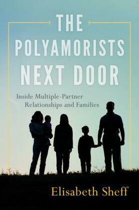 The Polyamorists Next Door: Inside Multiple-Partner Relationships and Families