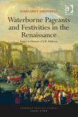 Waterborne Pageants and Festivities in the Renaissance: Essays in Honour of J.R. Mulryne
