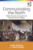 Communicating the North: Media Structures and Images in the Making of the Nordic Region