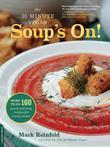 The 30-Minute Vegan: Soup's On!: More than 100 Quick and Easy Recipes for Every Season