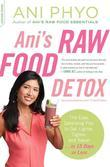 Ani's Raw Food Detox [previously published as Ani's 15-Day Fat Blast]: The Easy, Satisfying Plan to Get Lighter, Tighter, and Sexier . . . in 15 Days